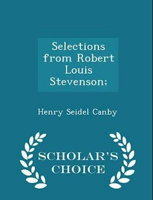 Selections from Robert Louis Stevenson; - Scholar's Choice Edition af Henry Seidel Canby