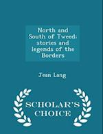 North and South of Tweed; Stories and Legends of the Borders - Scholar's Choice Edition af Jean Lang