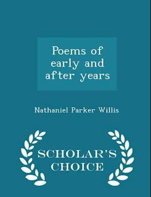 Poems of Early and After Years - Scholar's Choice Edition af Nathaniel Parker Willis