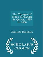 The Voyages of Pedro Fernandez de Quiros, 1595 to 1606 - Scholar's Choice Edition af Clements Markham