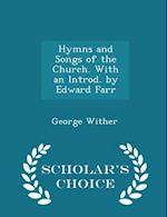 Hymns and Songs of the Church. with an Introd. by Edward Farr - Scholar's Choice Edition af George Wither