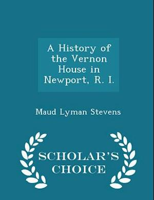 A History of the Vernon House in Newport, R. I. - Scholar's Choice Edition af Maud Lyman Stevens