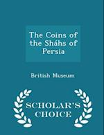 The Coins of the Shahs of Persia - Scholar's Choice Edition af British Museum