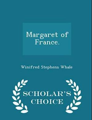 Margaret of France. - Scholar's Choice Edition af Winifred Stephens Whale