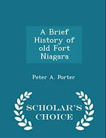 A Brief History of Old Fort Niagara - Scholar's Choice Edition af Peter A. Porter