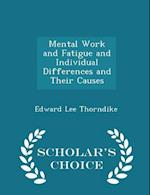 Mental Work and Fatigue and Individual Differences and Their Causes - Scholar's Choice Edition af Edward Lee Thorndike