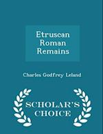Etruscan Roman Remains - Scholar's Choice Edition af Charles Godfrey Leland