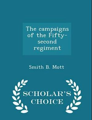 The Campaigns of the Fifty-Second Regiment - Scholar's Choice Edition af Smith B. Mott