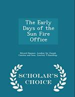 The Early Days of the Sun Fire Office - Scholar's Choice Edition af Edward Baumer