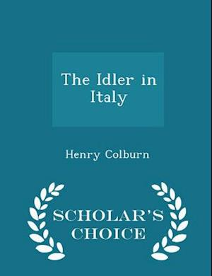 The Idler in Italy - Scholar's Choice Edition af Henry Colburn