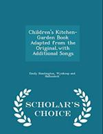 Children's Kitchen-Garden Book Adapted from the Original, with Additional Songs - Scholar's Choice Edition af Emily Huntington