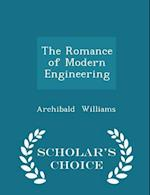 The Romance of Modern Engineering - Scholar's Choice Edition af Archibald Williams