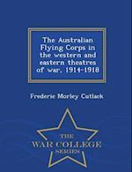 The Australian Flying Corps in the Western and Eastern Theatres of War, 1914-1918 - War College Series af Frederic Morley Cutlack