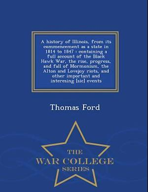 A History of Illinois, from Its Commencement as a State in 1814 to 1847 af Thomas Ford