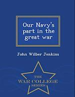 Our Navy's Part in the Great War - War College Series af John Wilber Jenkins