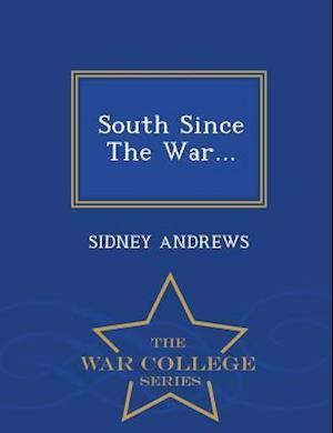 South Since the War... - War College Series af Sidney Andrews