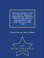 Memorial History of the Seventeenth Regiment, Massachusetts Volunteer Infantry (Old and New Organizations) in the Civil War from 1861-1865 - War College Series af Thomas Kirwan
