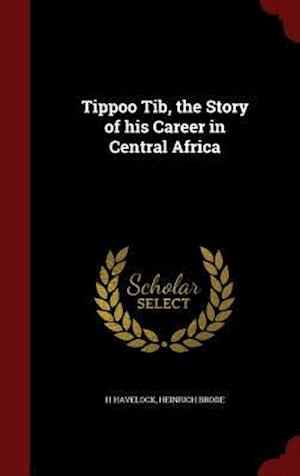 Tippoo Tib, the Story of His Career in Central Africa af H. Havelock, Heinrich Brode