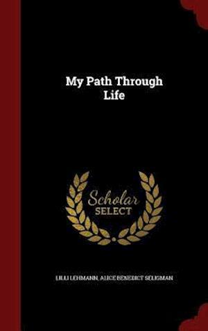 My Path Through Life af Alice Benedict Seligman, Lilli Lehmann