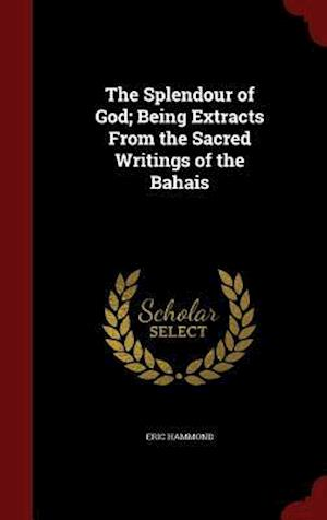 The Splendour of God; Being Extracts from the Sacred Writings of the Bahais af Eric Hammond