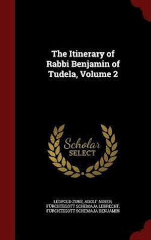 The Itinerary of Rabbi Benjamin of Tudela, Volume 2 af Furchtegott Schemaja Lebrecht, Adolf Asher, Leopold Zunz