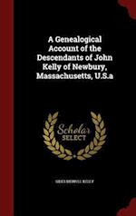 A Genealogical Account of the Descendants of John Kelly of Newbury, Massachusetts, U.S.a af Giles Merrill Kelly