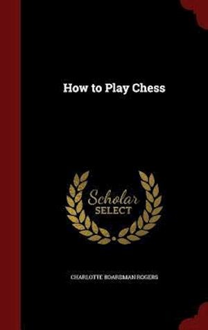 How to Play Chess af Charlotte Boardman Rogers