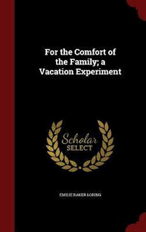 For the Comfort of the Family; A Vacation Experiment af Emilie Baker Loring