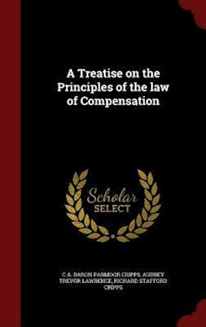 A Treatise on the Principles of the Law of Compensation af Richard Stafford Cripps, C. a. Baron Parmoor Cripps, Aubrey Trevor Lawrence