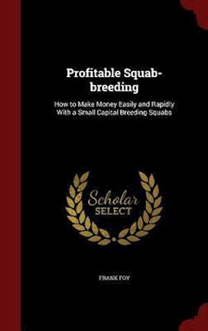 Profitable Squab-Breeding af Frank Foy