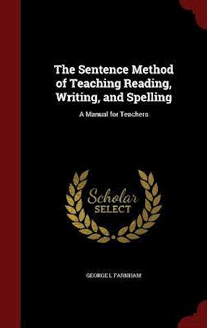 The Sentence Method of Teaching Reading, Writing, and Spelling af George L. Farnham