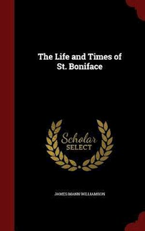 The Life and Times of St. Boniface af James Mann Williamson