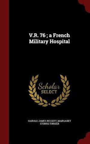 V.R. 76; A French Military Hospital af Margaret Storrs Turner, Harold James Reckitt