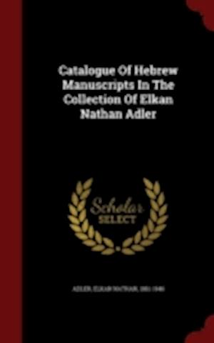 Catalogue of Hebrew Manuscripts in the Collection of Elkan Nathan Adler af Elkan Nathan 1861-1946 Adler