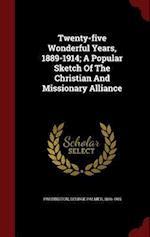 Twenty-Five Wonderful Years, 1889-1914; A Popular Sketch of the Christian and Missionary Alliance af George Palmer 1866-1915 Pardington