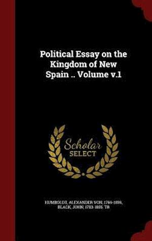 Political Essay on the Kingdom of New Spain .. Volume V.1 af Alexander Von 1769-1859 Humboldt