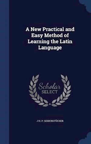 A New Practical and Easy Method of Learning the Latin Language af J. H. P. Seidenstucker