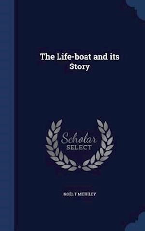 The Life-Boat and Its Story af Noel T. Methley
