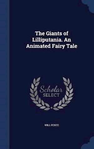 The Giants of Lilliputania. an Animated Fairy Tale af Will Pente