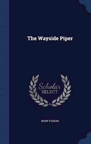 The Wayside Piper af Mary S. Edgar