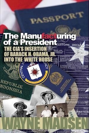 The Manufacturing of a President af Wayne Madsen