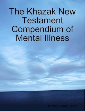 The Khazak New Testament Compendium of Mental Illness af Mary Khazak Grant