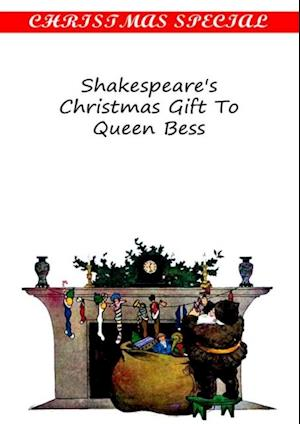 Shakespeare's Christmas Gift To Queen Bess af Anna Benneson Mcmahan