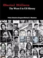 Serial Killers the Worst 5 in Us History