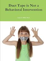 Duct Tape Is Not a Behavioral Intervention af Ph. D. Laura a. Riffel