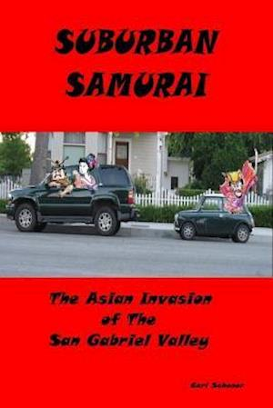 Suburban Samurai -The Asian Invasion of the San Gabriel Valley af Behavior Science B.A. C.HT Certified H