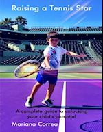 Raising a Tennis Star: A Complete Guide to Unlocking Your Child's Potential! af Mariana Correa
