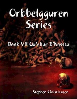 Orbbelgguren Series: Book VII Qu'ellar B'Nossta af Stephen Christiansen