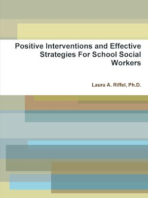 Positive Interventions and Effective Strategies for School Social Workers af Ph. D. Laura a. Riffel