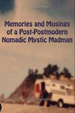 Memories and Musings of a Post-Postmodern Nomadic Mystic Madman